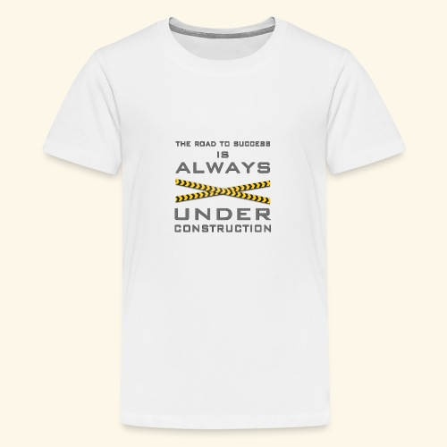 The road to success is always under construction - Teenage Premium T-Shirt