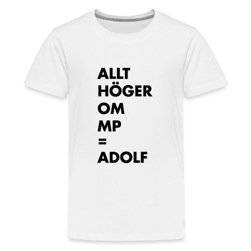 Allt höger om MP = Adolf - Premium-T-shirt tonåring