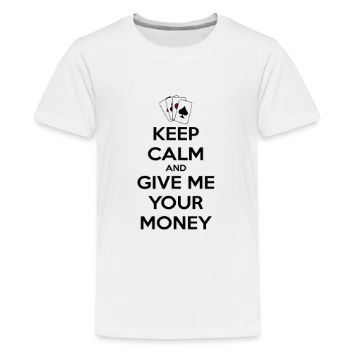 Keep calm and give me your money - T-shirt Premium Ado