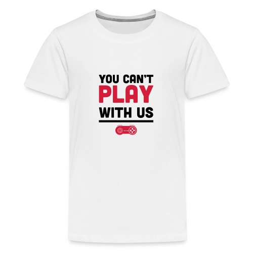 You Can't Play with Us Gamers - Teenage Premium T-Shirt