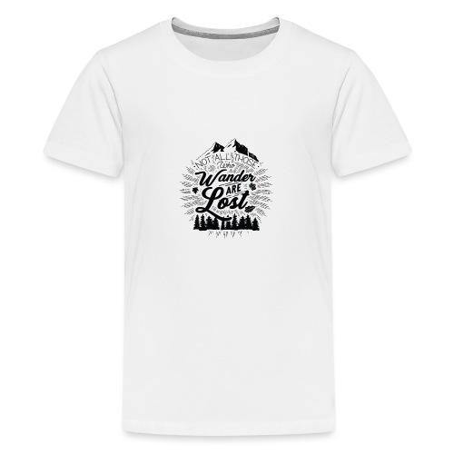 Not All Those Who Wander Are Lost - Teenage Premium T-Shirt