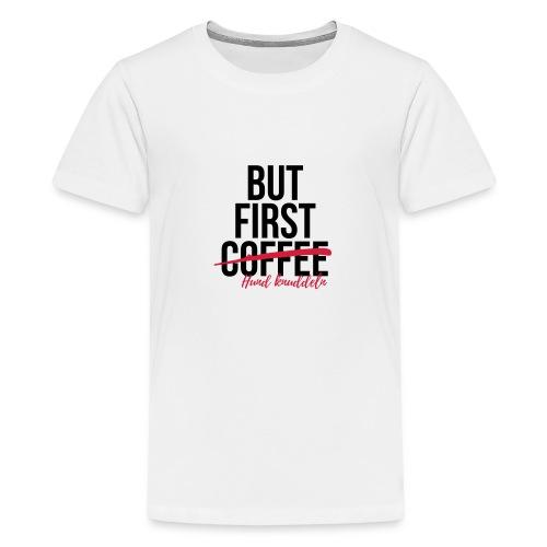 But first Coffee - Hund k - Teenager Premium T-Shirt