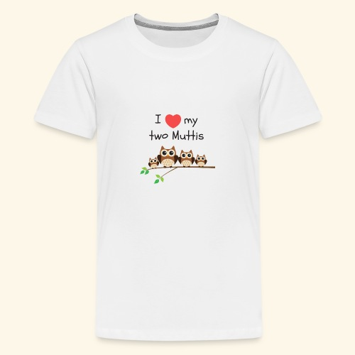 I love my two Muttis - T-shirt Premium Ado