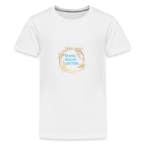 Mental Health Matters - Teenage Premium T-Shirt