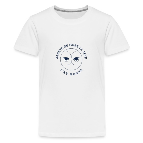 Arrête De Faire La Tête, T'es Moche - T-shirt Premium Ado