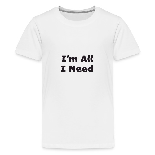 I'm All I Need - Teenage Premium T-Shirt