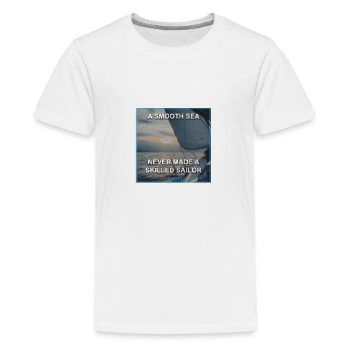 A smooth sea never made a skilled sailor - Teenage Premium T-Shirt