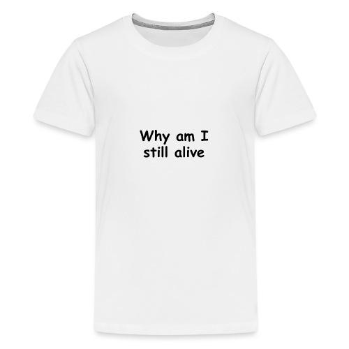 Why am I still alive Pin - Teenage Premium T-Shirt