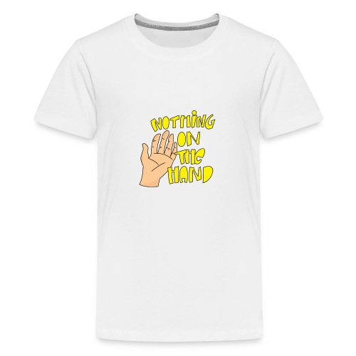 Nothing on the hand - Teenager Premium T-shirt