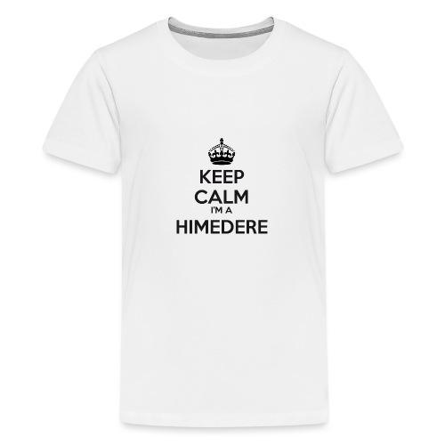 Himedere keep calm - Teenage Premium T-Shirt