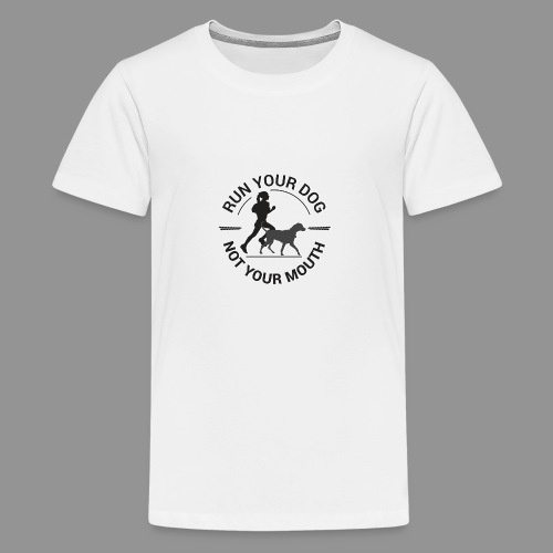 Run your dog, not your mouth - Teenage Premium T-Shirt