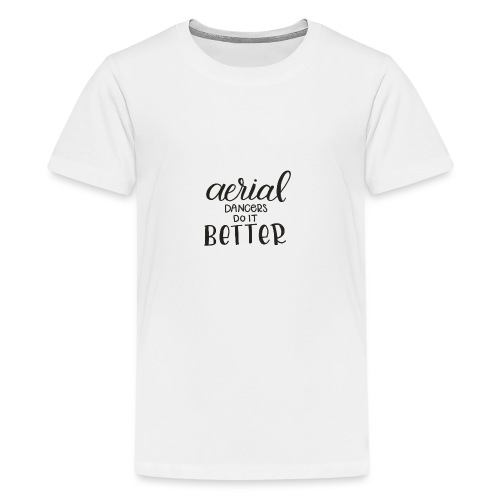 Aerial Dancer's do it Better - Camiseta premium adolescente