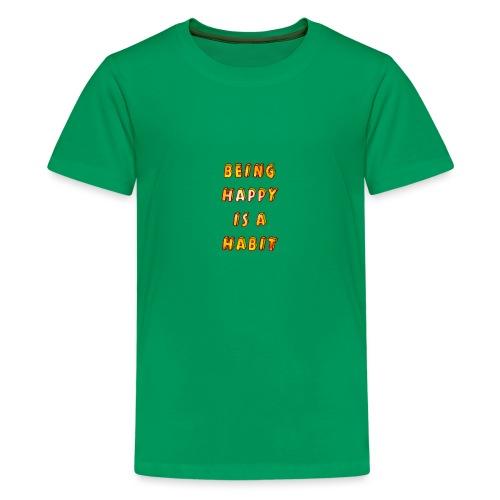 being happy is a habit - Teenage Premium T-Shirt