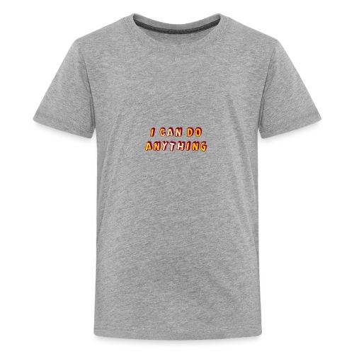 I can do anything - Teenage Premium T-Shirt