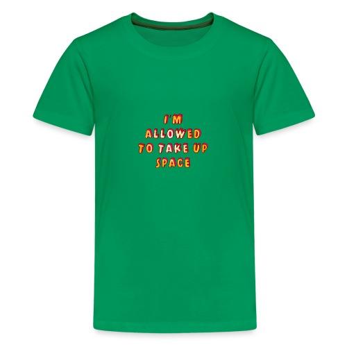 I m allowed to take up space - Teenage Premium T-Shirt