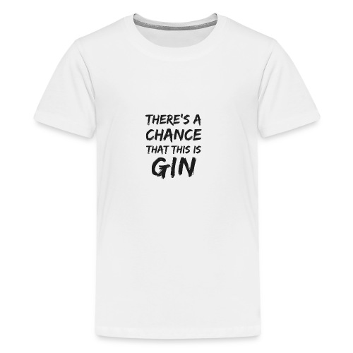 GIN   There's a Chance - Teenager Premium T-Shirt