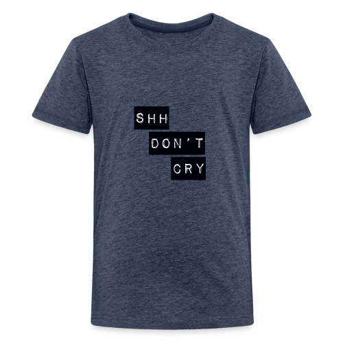 Shh dont cry - Teenage Premium T-Shirt