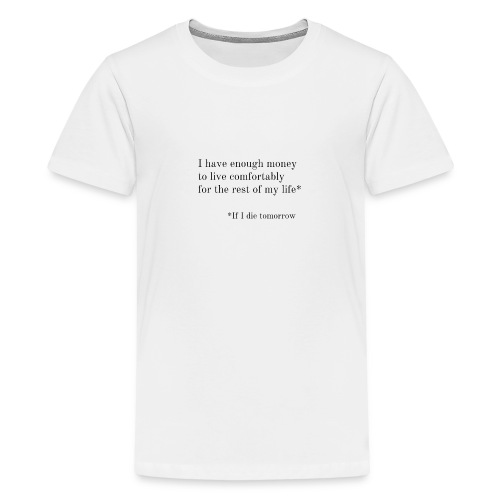 Enough money - Teenager Premium T-shirt