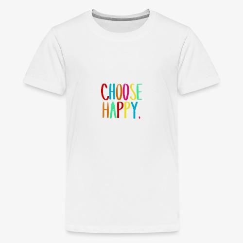 Choose happy. - Teenager Premium T-Shirt