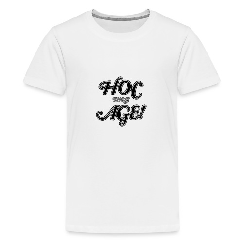 hoc age - tu es - Teenager Premium T-Shirt