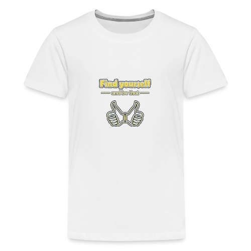 find yourself - and be that - Teenager Premium T-Shirt