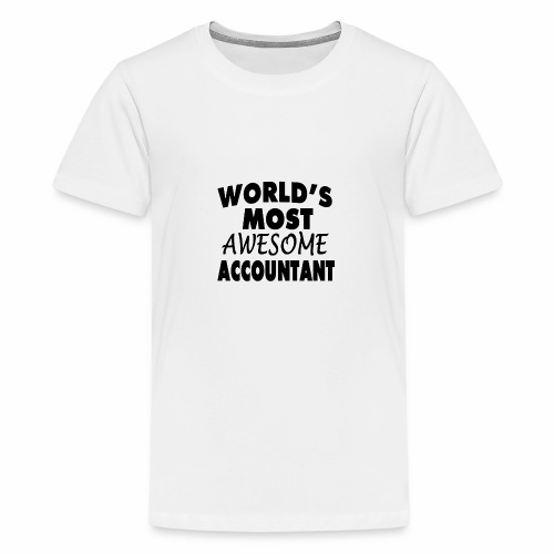 Black Design World s Most Awesome Accountant - Teenager Premium T-Shirt