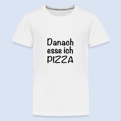 Danach esse ich PIZZA - Teenager Premium T-Shirt
