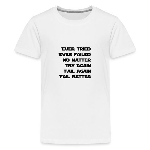 EVER TRIED, EVER FAILED - Teenager Premium T-Shirt