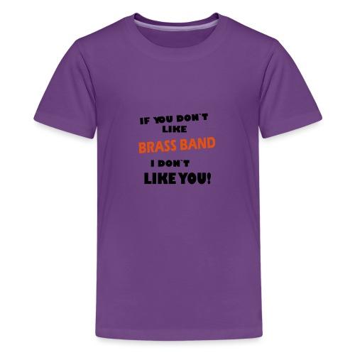 If you don`t like Brass Band - Teenage Premium T-Shirt