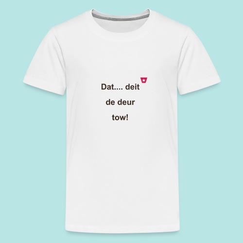 Dat deit de deur tow def ms verti b - Teenager Premium T-shirt