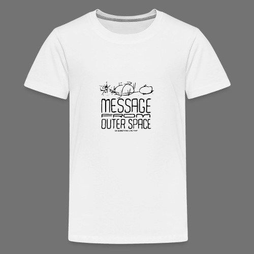 Message From Outer Space (black) - Teenage Premium T-Shirt