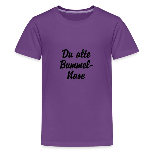 Du alte Bummel Nase - Teenager Premium T-Shirt