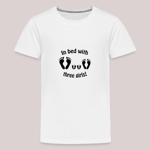 In bed with three girls daddy and his girls P - Teenager Premium T-Shirt