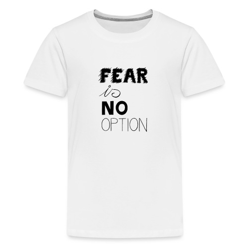 Fear is no Option - Teenager Premium T-Shirt