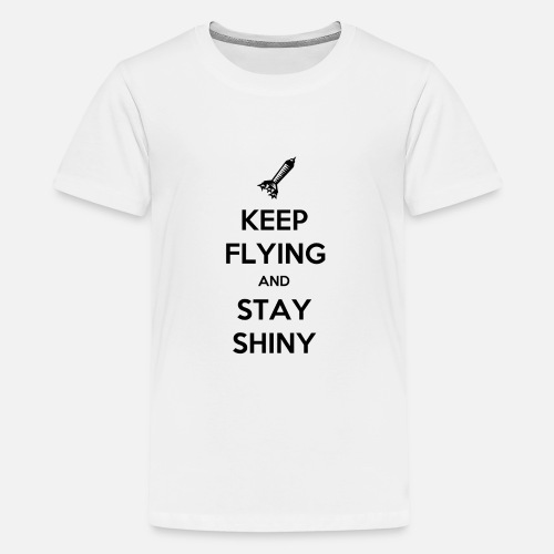 Keep Flying and Stay Shiny - Teenager Premium T-shirt