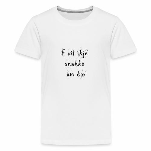 e vil ikje svart - Premium T-skjorte for tenåringer