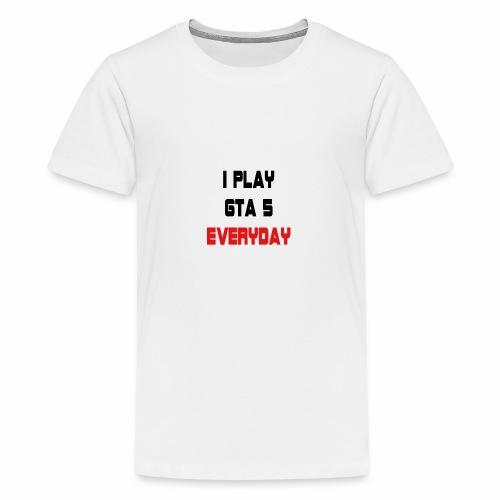 I play GTA 5 Everyday! - Teenager Premium T-shirt