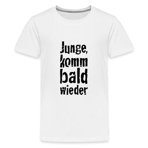 junge, komm bald wieder - Teenager Premium T-Shirt