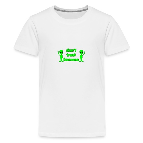 Don't Trust Humans - Teenage Premium T-Shirt