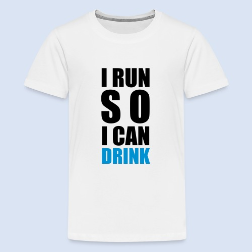 I RUN SO I CAN DRINK - Teenager Premium T-Shirt