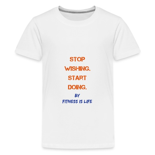 Stop wishing Start doing - Teenager Premium T-Shirt