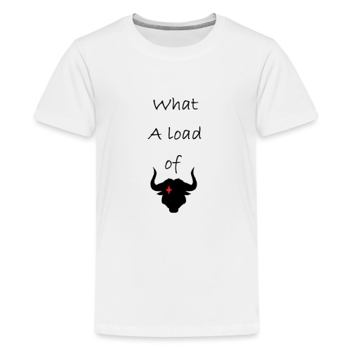 What a load of Bull - Teenage Premium T-Shirt
