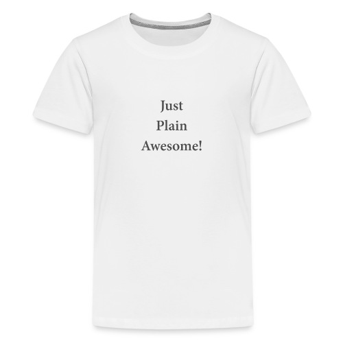 JustPlainAwesome - Teenage Premium T-Shirt