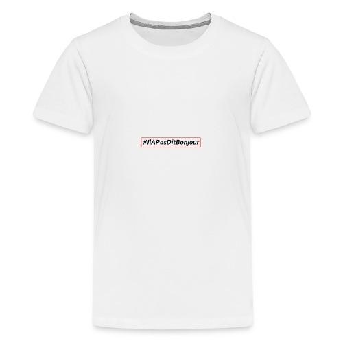 #IlAPasDitBonjour - T-shirt Premium Ado