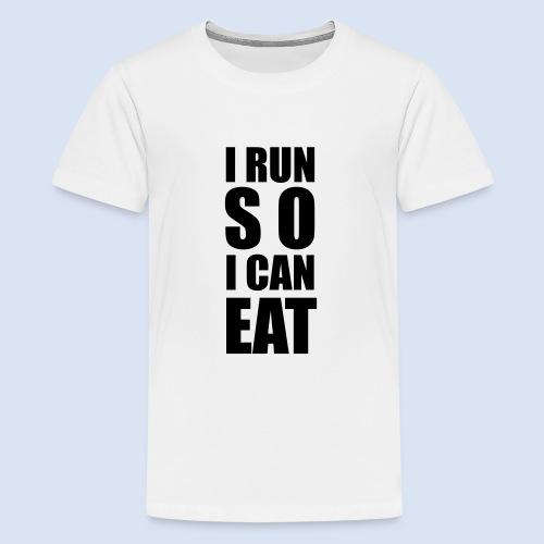I RUN SO I CAN EAT - Teenager Premium T-Shirt