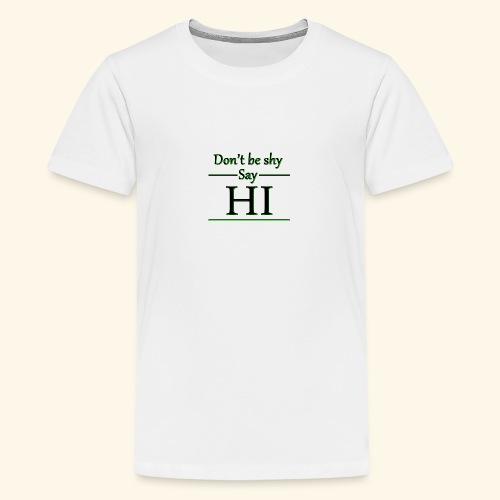 Dont be shy, say HI - Teenage Premium T-Shirt