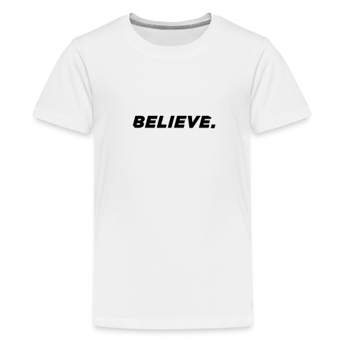 BELIEVE - Teenager Premium T-Shirt