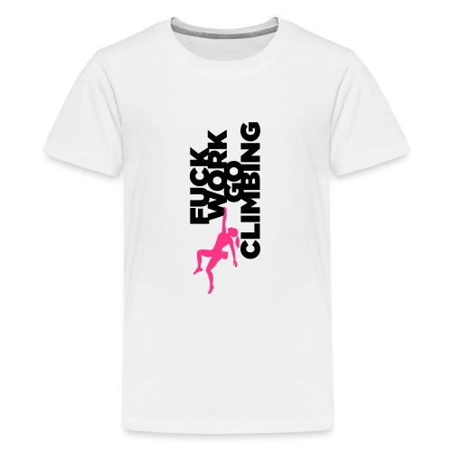 Go Climbing girl! - Teenage Premium T-Shirt