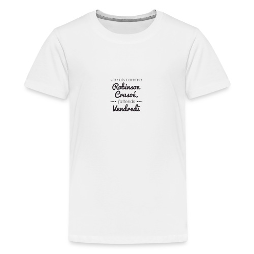 citation humoristique - T-shirt Premium Ado