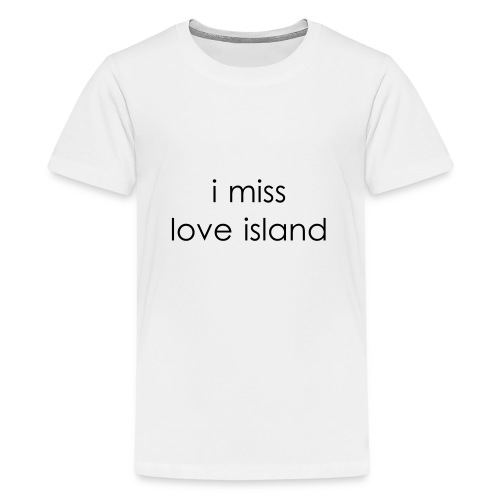 I Miss Love Island - Teenage Premium T-Shirt
